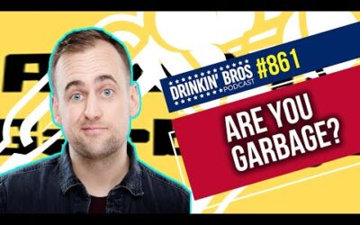 Drinkin Bros Podcast 861 – Are You Garbage?