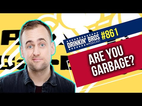 Drinkin Bros Podcast 861 - Are You Garbage?