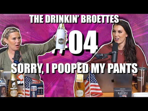 Drinkin' Broettes #4 – Sorry, I Pooped My Pants