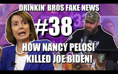 Drinkin' Bros Fake News #38 – How Nancy Pelosi Killed Joe Biden