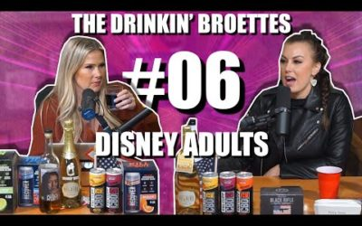 Drinkin' Broettes #6 – Disney Adults
