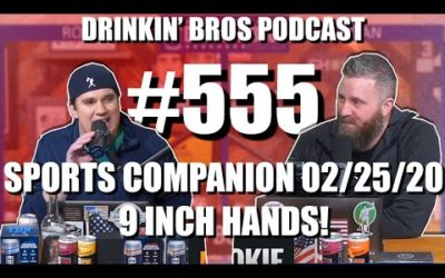 Drinkin' Bros Podcast #555 – DB Sports Companion Show 02/25/20 –  9 Inch Hands!