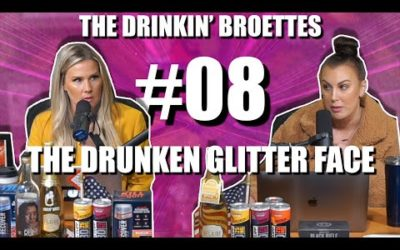 Drinkin' Broettes #8 – The Drunken Glitter Face