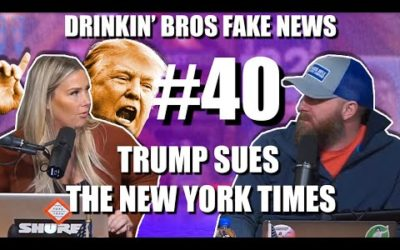 Drinkin' Bros Fake News #40 – Trump Sues The New York Times