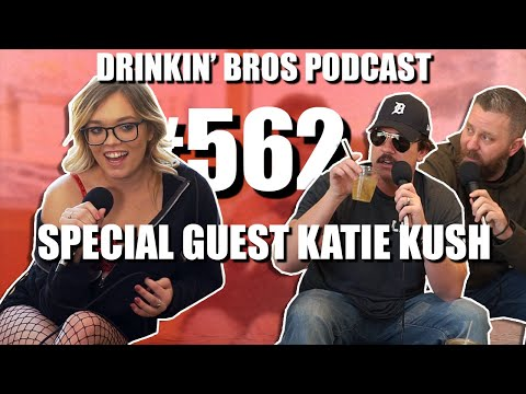 Drinkin' Bros Podcast #562 – Special Guest Katie Kush