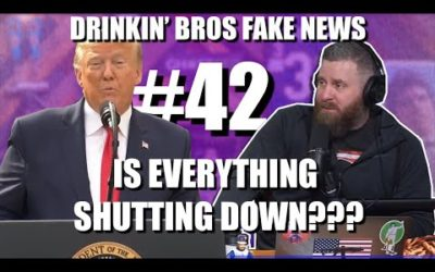 Drinkin' Bros Fake News #42 – Is Everything Shutting Down???
