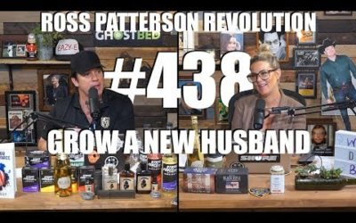 Ross Patterson Revolution #438 – Grow A New Husband