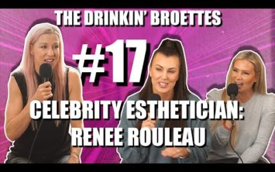 The Drinkin' Broettes #17 – Celebrity Esthetician: Renee Rouleau