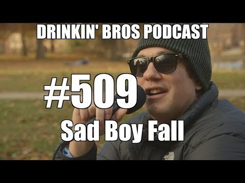 Drinkin' Bros #509 – Sad Boy Fall