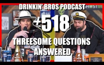 Drinkin' Bros #518 – Threesome Questions Answered