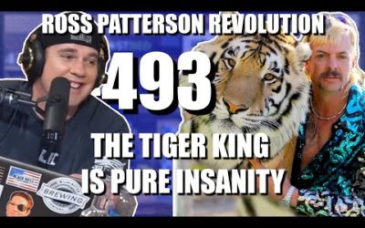 Ross Patterson Revolution #493 – The Tiger King Is Pure Insanity
