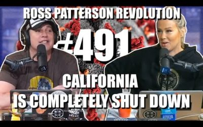 Ross Patterson Revolution #491 – California Is Completely SHUT DOWN