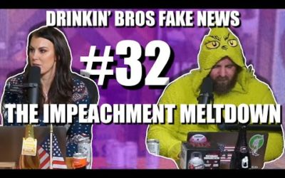 Drinkin' Bros Fake News #32 – The Impeachment Meltdown