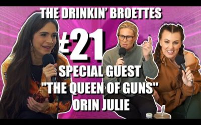 "The Drinkin' Broettes #21 – Special Guest ""The Queen Of Guns"" Orin Julie"