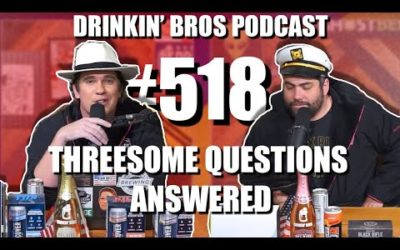 Drinkin' Bros Podcast #518 – Threesome Questions Answered
