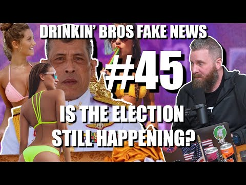 Drinkin' Bros Fake News #45 – Is The Election Still Happening?