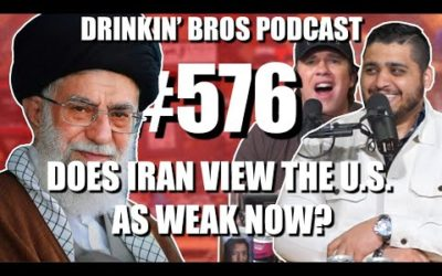Drinkin' Bros Podcast #576 – Does Iran View The U.S. As Weak Now?