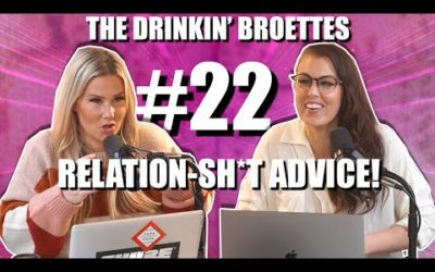 The Drinkin' Broettes #22 – Relation-Sh*t Advice