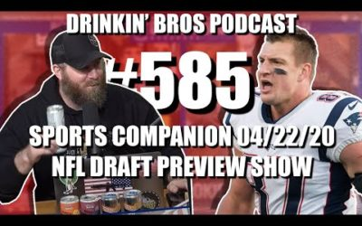Drinkin' Bros Podcast #585 – DB Sports Companion Show 04/22/20 – NFL Draft Preview Show