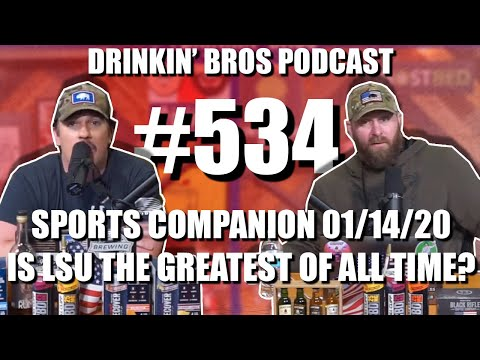 Drinkin' Bros Podcast #534 – Sports Companion Show 01/14/20 – Is LSU The Greatest Of All Time?
