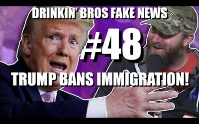 Drinkin' Bros Fake News #48 – Trump Bans Immigration!