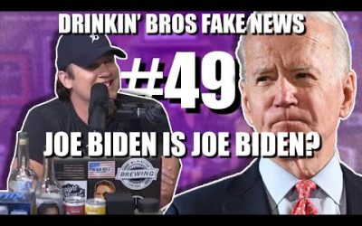Drinkin' Bros Fake News #49 – Joe Biden Is Joe Biden?