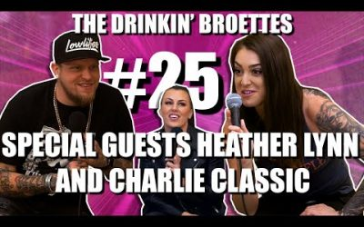 The Drinkin' Broettes #25 – Special Guests Heather Lynn and Charlie Classic