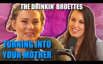 The Drinkin' Broettes #47 – Turning Into Your Mother