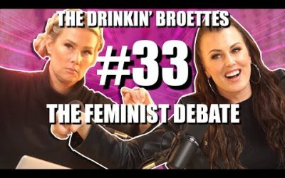 The Drinkin' Broettes #33 – The Feminist Debate