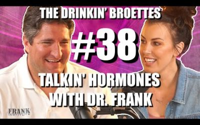 The Drinkin' Broettes #38 – Talkin' Hormones With Dr. Frank