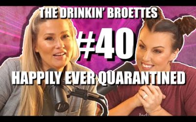 The Drinkin' Broettes #40 – Happily Ever Quarantined
