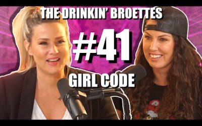 The Drinkin' Broettes #41 – Girl Code