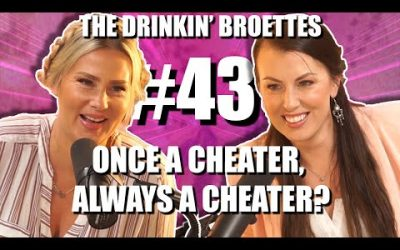 The Drinkin' Broettes #43 – Once A Cheater, Always A Cheater