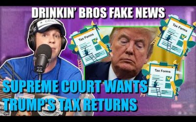 Drinkin' Bros Fake News #59 – Supreme Court Wants Trump's Tax Returns