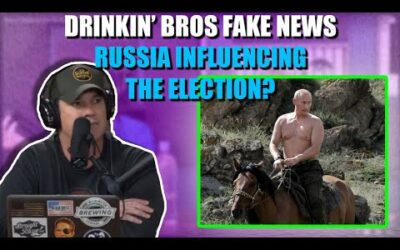 Drinkin' Bros Fake News #69 – Is Russia Trying To Influence The Election Again?
