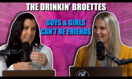 The Drinkin' Broettes #87 – It's Official Guys & Girls Can't Be Friends