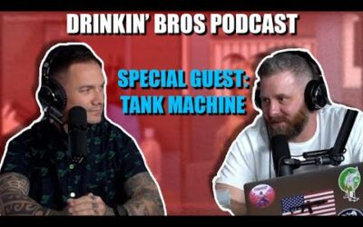 Drinkin' Bros Podcast #691 – Special Guest Tank Machine