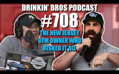 Drinkin' Bros Podcast #708 – The New Jersey Gym Owner Who Risked It All