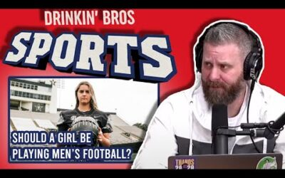 Drinkin' Bros Sports – Should A Girl Be Playing Men's Football?