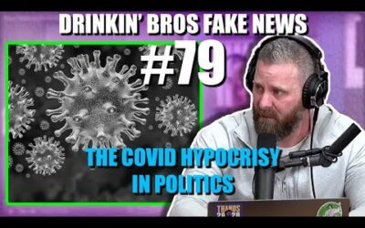 Drinkin' Bros Fake News #79 – The Covid Hypocrisy In Politics