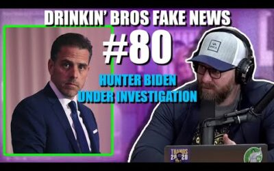 Drinkin' Bros Fake News #80 – Hunter Biden Under Investigation