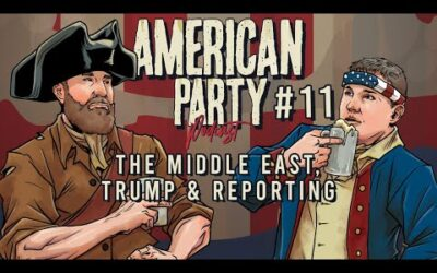 American Party Podcast #11 – The Middle East, Trump, & Reporting