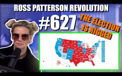 Ross Patterson Revolution #627 – The Election Is RIGGED