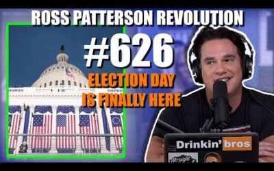 Ross Patterson Revolution #626 – Election Day Is Finally Here