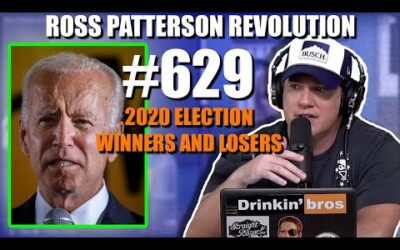Ross Patterson Revolution #629 – 2020 Election Winners And Losers