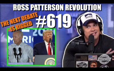 Ross Patterson Revolution #619 – The Next Debate Is Rigged