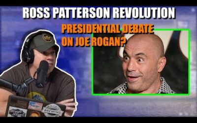 Ross Patterson Revolution #597 – A Presidential Debate On Joe Rogan?