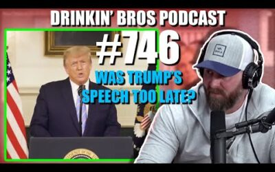 Drinkin' Bros Podcast #746 – Was Trump's Speech Too Late?