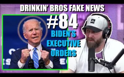 Drinkin' Bros Fake News #84 – Biden's Executive Orders