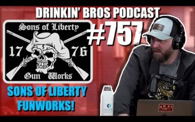 Drinkin' Bros Podcast #757 – Sons Of Liberty Funworks!
